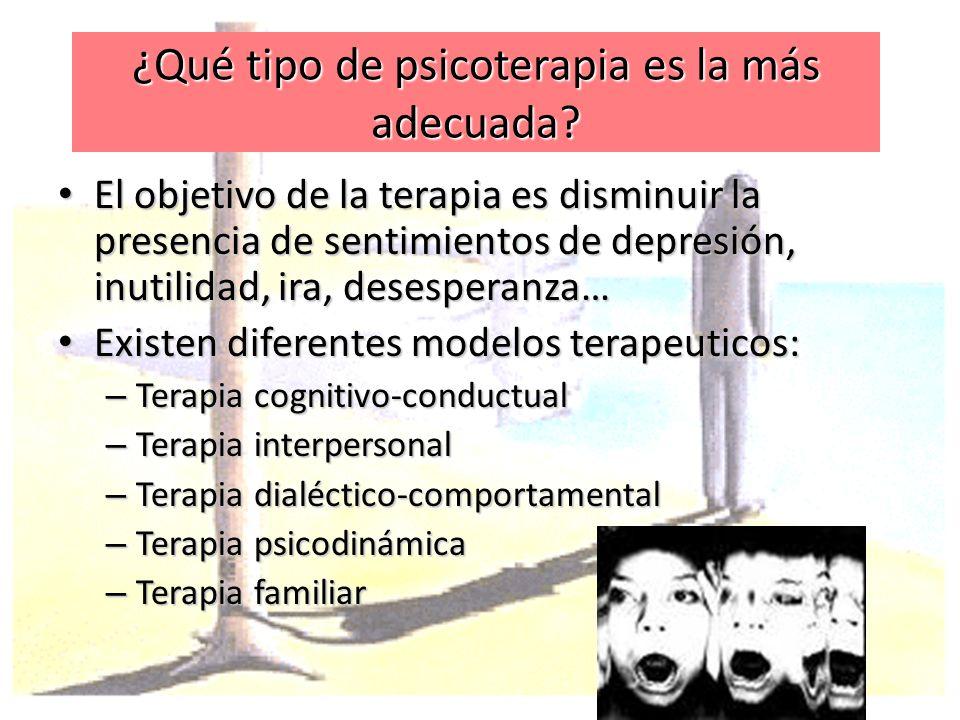 ¿Qué tipo de psicoterapia es la más adecuada? El objetivo de la terapia es disminuir la presencia de sentimientos de depresión, inutilidad, ira, deses