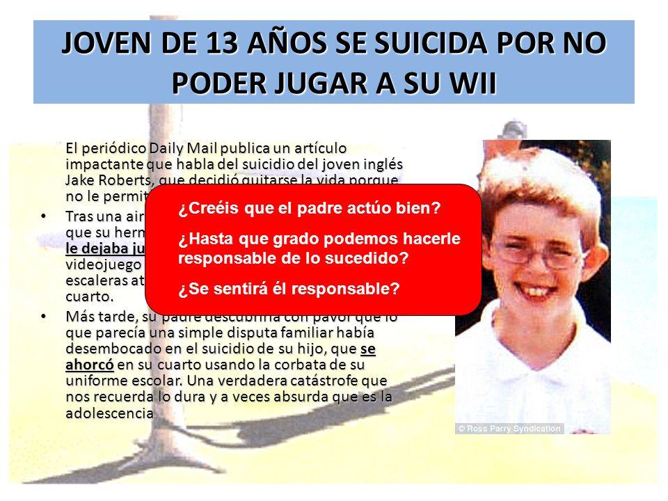 JOVEN DE 13 AÑOS SE SUICIDA POR NO PODER JUGAR A SU WII El periódico Daily Mail publica un artículo impactante que habla del suicidio del joven inglés