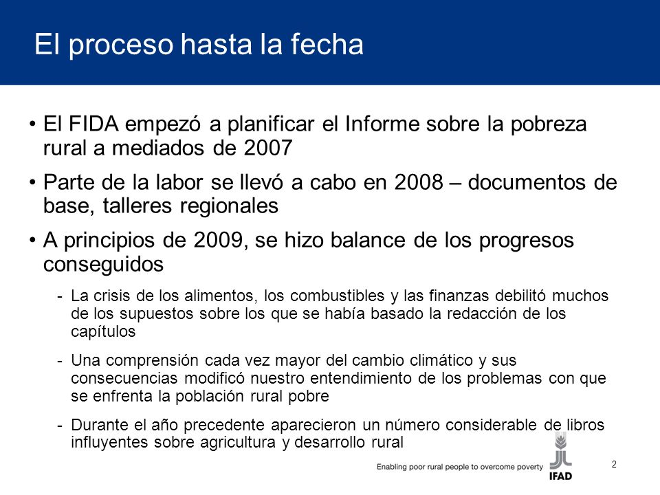 2 El proceso hasta la fecha El FIDA empezó a planificar el Informe sobre la pobreza rural a mediados de 2007 Parte de la labor se llevó a cabo en 2008