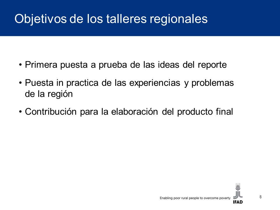 8 Objetivos de los talleres regionales Primera puesta a prueba de las ideas del reporte Puesta in practica de las experiencias y problemas de la región Contribución para la elaboración del producto final