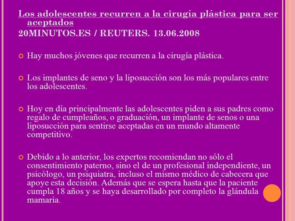 Los adolescentes recurren a la cirugía plástica para ser aceptados 20MINUTOS.ES / REUTERS. 13.06.2008 Hay muchos jóvenes que recurren a la cirugía plá