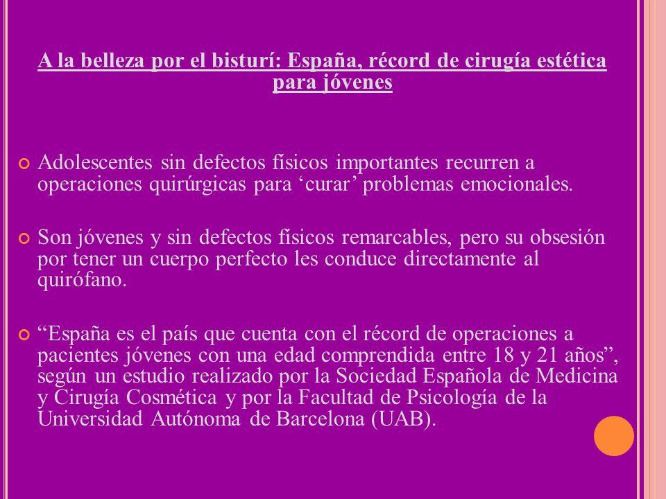 A la belleza por el bisturí: España, récord de cirugía estética para jóvenes Adolescentes sin defectos físicos importantes recurren a operaciones quir
