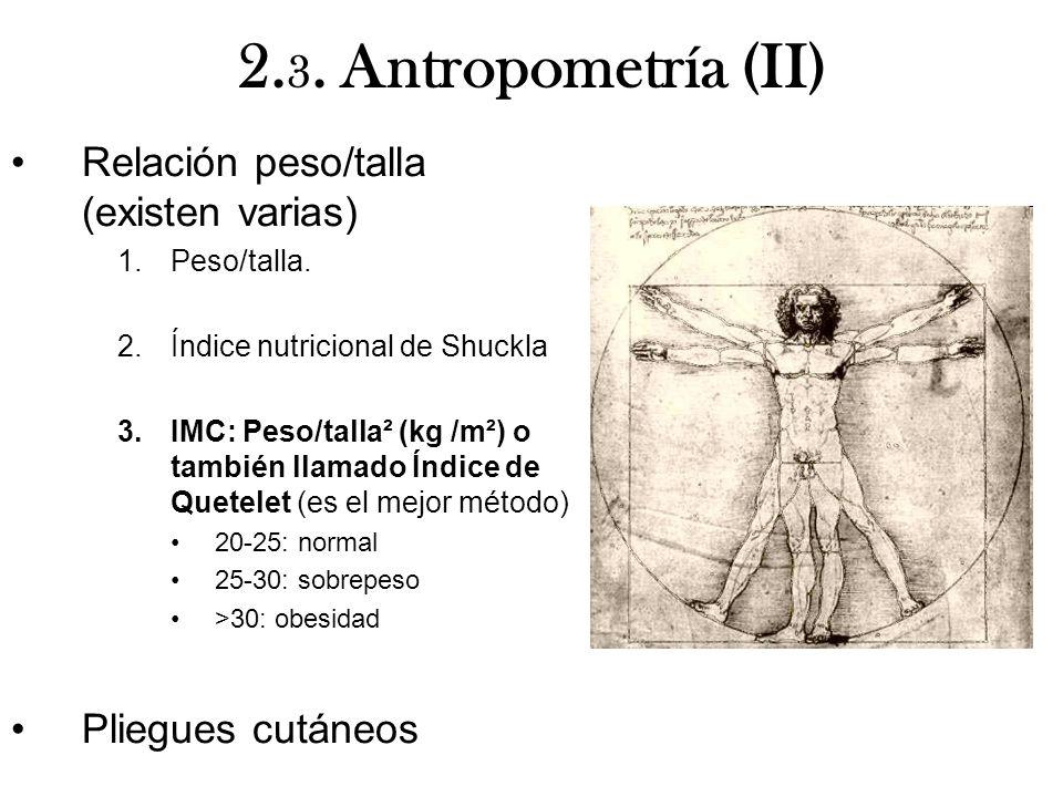 2. 3. Antropometría (II) Relación peso/talla (existen varias) 1.Peso/talla. 2.Índice nutricional de Shuckla 3.IMC: Peso/talla² (kg /m²) o también llam
