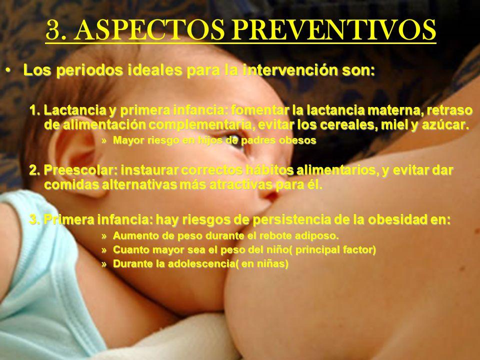 3. ASPECTOS PREVENTIVOS Los periodos ideales para la intervención son:Los periodos ideales para la intervención son: 1. Lactancia y primera infancia:
