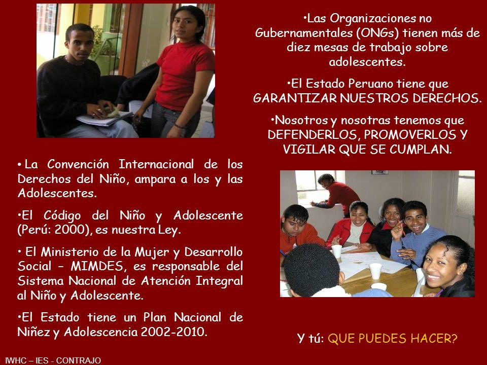 La Convención Internacional de los Derechos del Niño, ampara a los y las Adolescentes. El Código del Niño y Adolescente (Perú: 2000), es nuestra Ley.