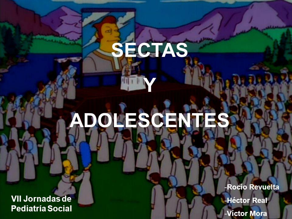 VII Jornadas de Pediatría Social -Rocío Revuelta -Héctor Real -Víctor Mora SECTAS Y ADOLESCENTES