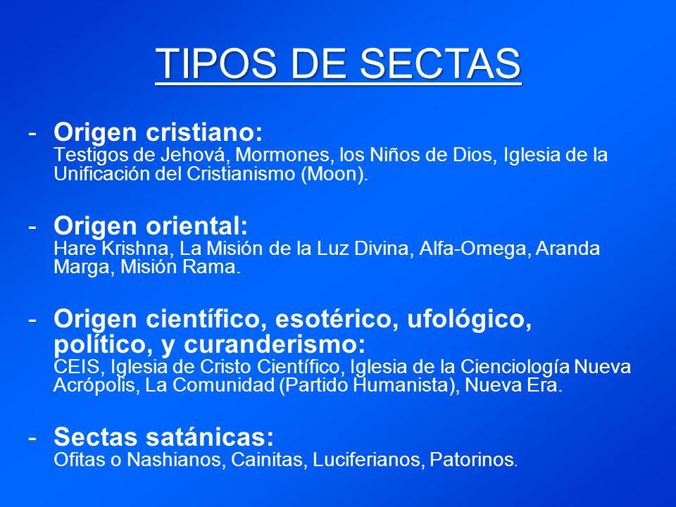 TIPOS DE SECTAS -Origen cristiano: Testigos de Jehová, Mormones, los Niños de Dios, Iglesia de la Unificación del Cristianismo (Moon).
