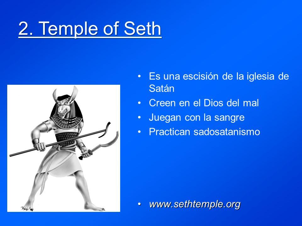 2. Temple of Seth Es una escisión de la iglesia de Satán Creen en el Dios del mal Juegan con la sangre Practican sadosatanismo www.sethtemple.orgwww.s
