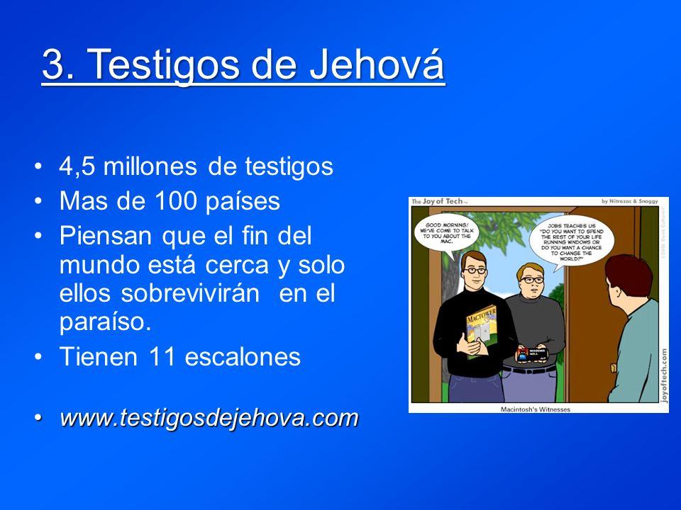 3. Testigos de Jehová 4,5 millones de testigos Mas de 100 países Piensan que el fin del mundo está cerca y solo ellos sobrevivirán en el paraíso. Tien