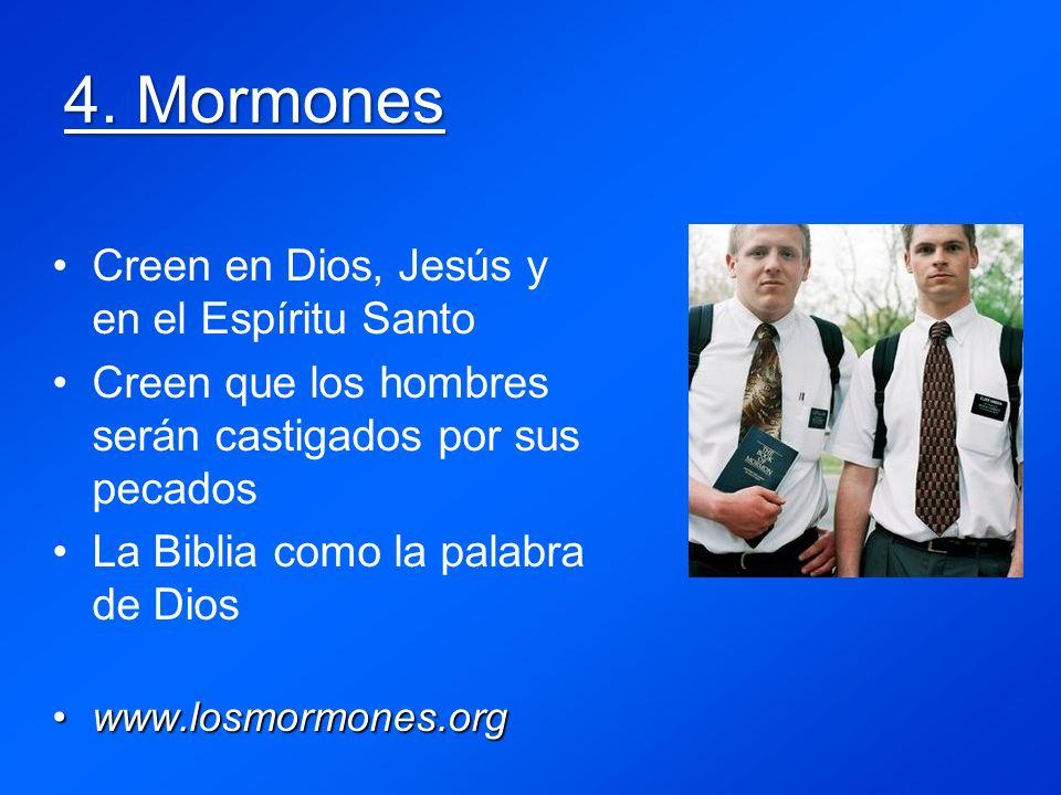 4. Mormones Creen en Dios, Jesús y en el Espíritu Santo Creen que los hombres serán castigados por sus pecados La Biblia como la palabra de Dios www.l
