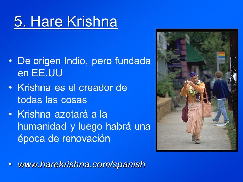 5. Hare Krishna De origen Indio, pero fundada en EE.UU Krishna es el creador de todas las cosas Krishna azotará a la humanidad y luego habrá una época