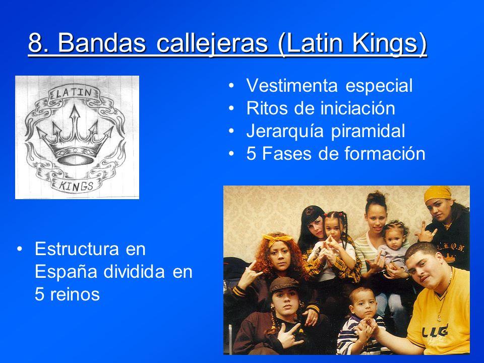 8. Bandas callejeras (Latin Kings) Vestimenta especial Ritos de iniciación Jerarquía piramidal 5 Fases de formación Estructura en España dividida en 5
