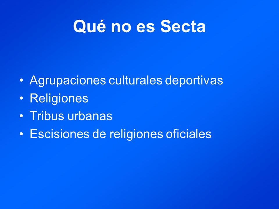 Qué no es Secta Agrupaciones culturales deportivas Religiones Tribus urbanas Escisiones de religiones oficiales