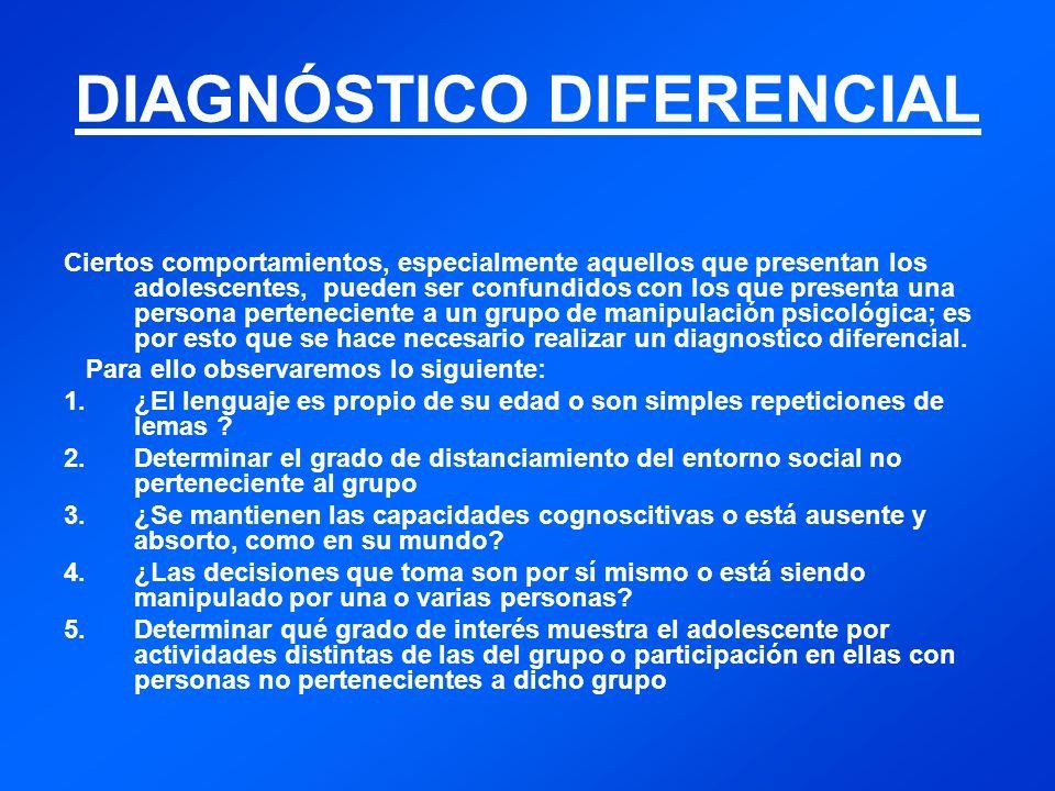 DIAGNÓSTICO DIFERENCIAL Ciertos comportamientos, especialmente aquellos que presentan los adolescentes, pueden ser confundidos con los que presenta una persona perteneciente a un grupo de manipulación psicológica; es por esto que se hace necesario realizar un diagnostico diferencial.