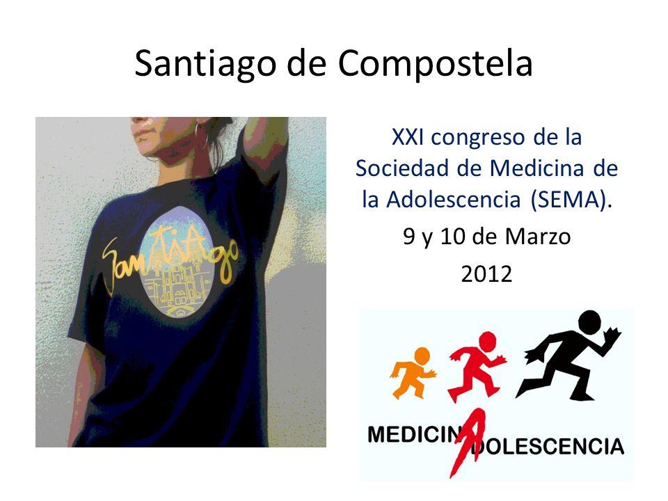 Santiago de Compostela XXI congreso de la Sociedad de Medicina de la Adolescencia (SEMA). 9 y 10 de Marzo 2012