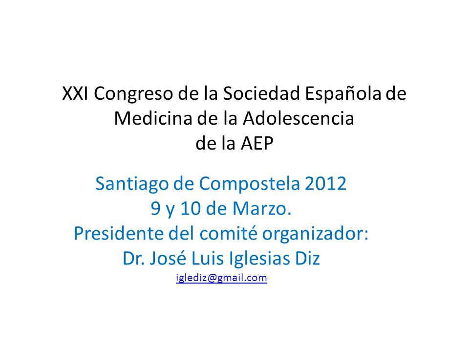 XXI Congreso de la Sociedad Española de Medicina de la Adolescencia de la AEP Santiago de Compostela 2012 9 y 10 de Marzo. Presidente del comité organ