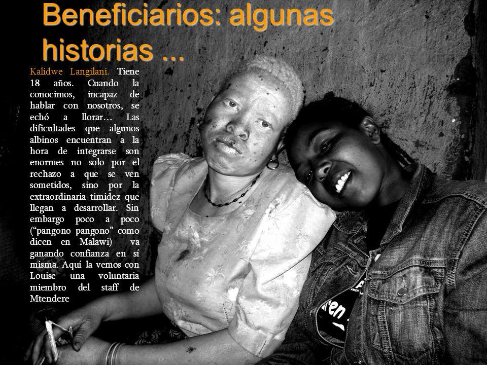 Beneficiarios: algunas historias... Kalidwe Langilani. Tiene 18 años. Cuando la conocimos, incapaz de hablar con nosotros, se echó a llorar… Las dific