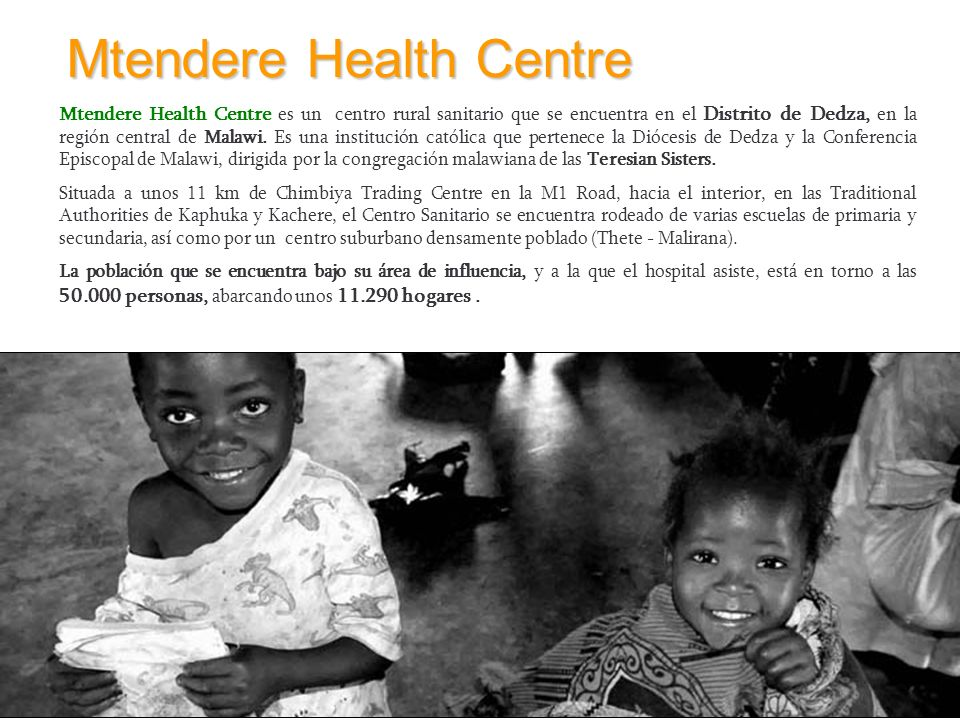 Mtendere Health Centre es un centro rural sanitario que se encuentra en el Distrito de Dedza, en la región central de Malawi. Es una institución catól