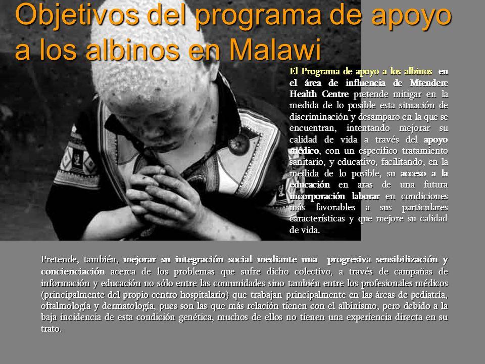 Objetivos del programa de apoyo a los albinos en Malawi El Programa de apoyo a los albinos en el área de influencia de Mtendere Health Centre pretende