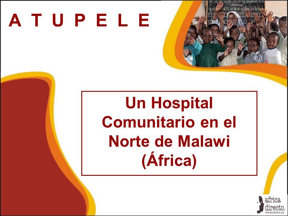A T U P E L E Un Hospital Comunitario en el Norte de Malawi (África)