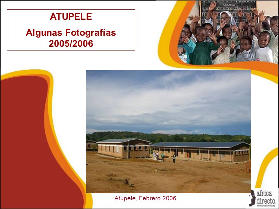 ATUPELE Algunas Fotografías 2005/2006 Atupele, Febrero 2006