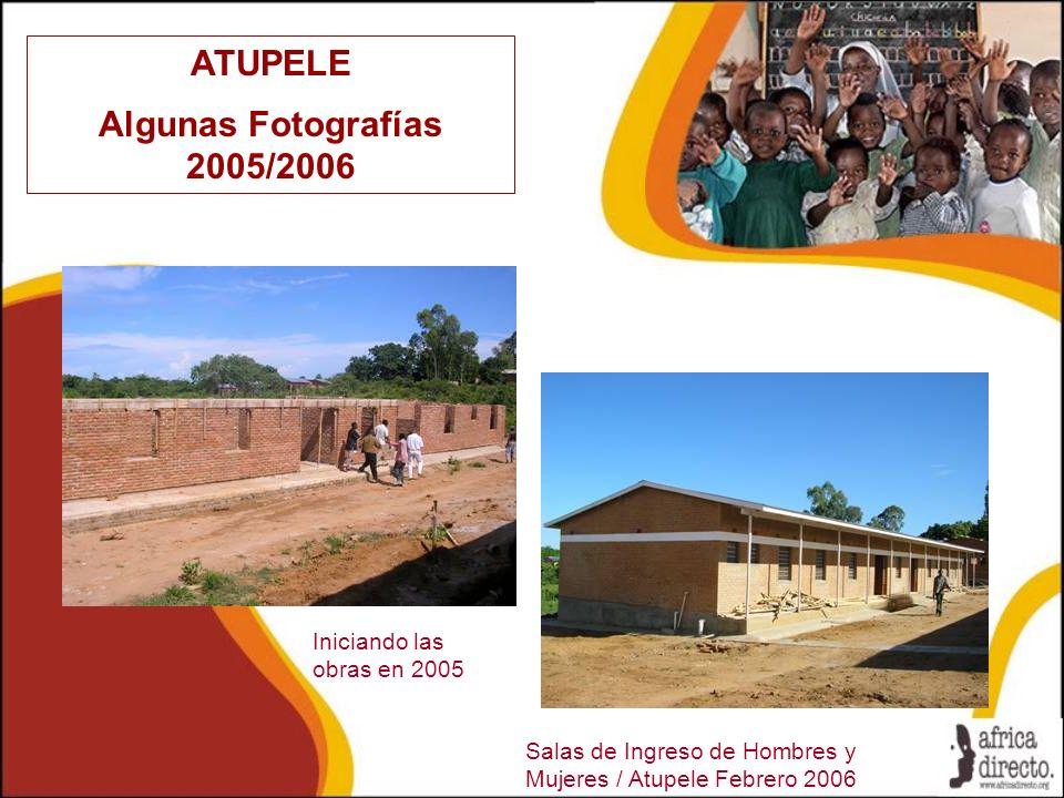 ATUPELE Algunas Fotografías 2005/2006 Salas de Ingreso de Hombres y Mujeres / Atupele Febrero 2006 Iniciando las obras en 2005