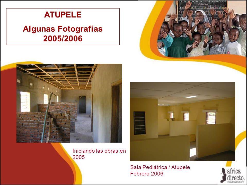 ATUPELE Algunas Fotografías 2005/2006 Sala Pediátrica / Atupele Febrero 2006 Iniciando las obras en 2005