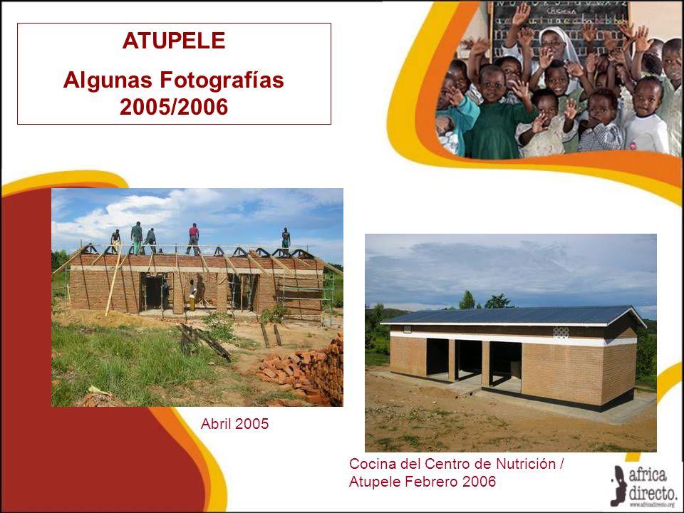 ATUPELE Algunas Fotografías 2005/2006 Cocina del Centro de Nutrición / Atupele Febrero 2006 Abril 2005