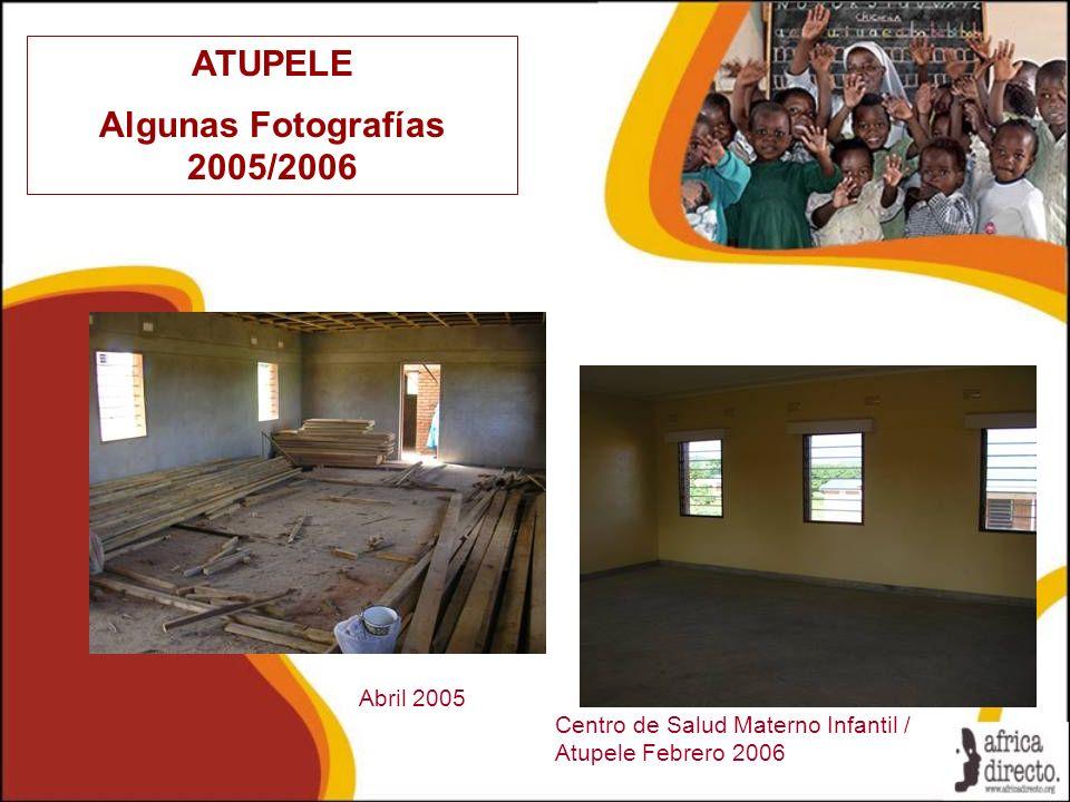ATUPELE Algunas Fotografías 2005/2006 Centro de Salud Materno Infantil / Atupele Febrero 2006 Abril 2005