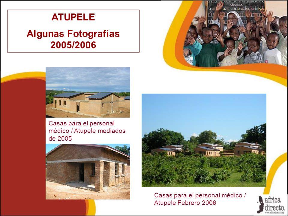 ATUPELE Algunas Fotografías 2005/2006 Casas para el personal médico / Atupele Febrero 2006 Casas para el personal médico / Atupele mediados de 2005
