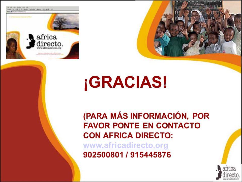 ¡GRACIAS! (PARA MÁS INFORMACIÓN, POR FAVOR PONTE EN CONTACTO CON AFRICA DIRECTO: www.africadirecto.org 902500801 / 915445876