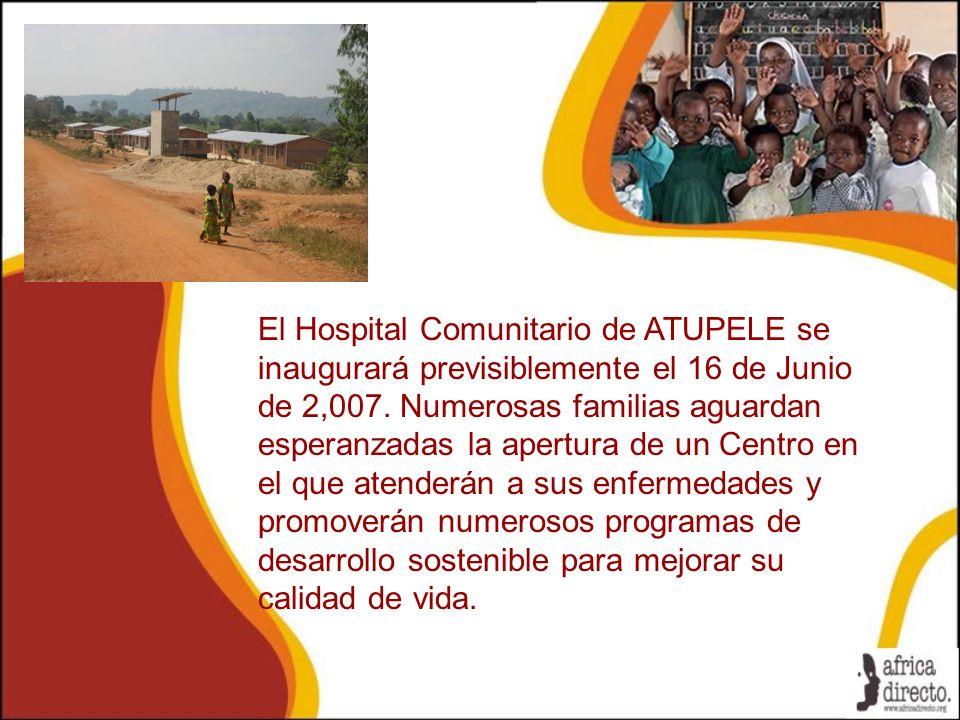 El Hospital Comunitario de ATUPELE se inaugurará previsiblemente el 16 de Junio de 2,007. Numerosas familias aguardan esperanzadas la apertura de un C