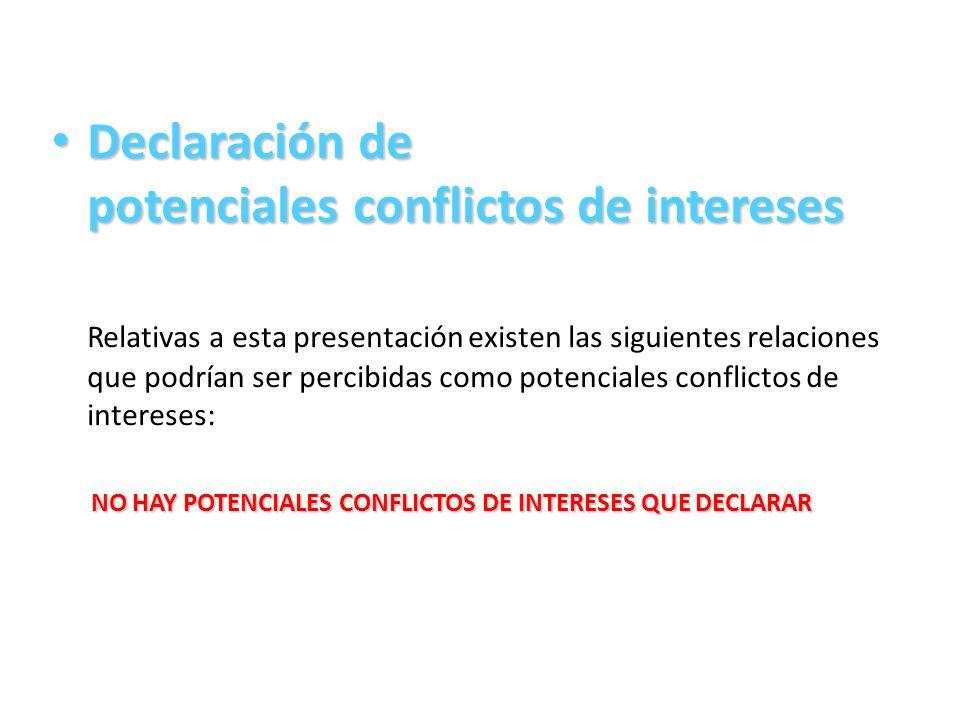 Declaración de potenciales conflictos de intereses Declaración de potenciales conflictos de intereses Relativas a esta presentación existen las siguie