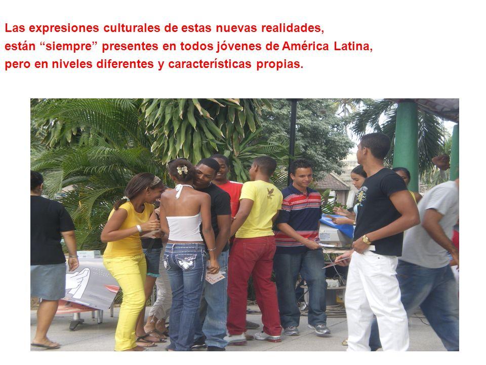 Las expresiones culturales de estas nuevas realidades, están siempre presentes en todos jóvenes de América Latina, pero en niveles diferentes y caract