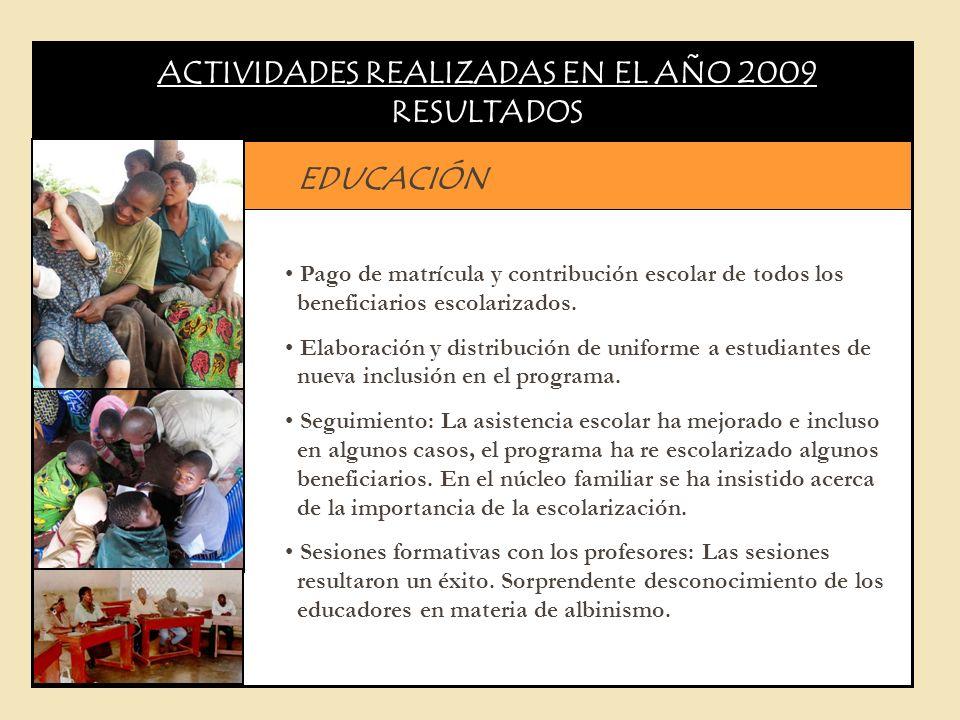 ACTIVIDADES REALIZADAS EN EL AÑO 2009 RESULTADOS EDUCACIÓN Pago de matrícula y contribución escolar de todos los beneficiarios escolarizados. Elaborac