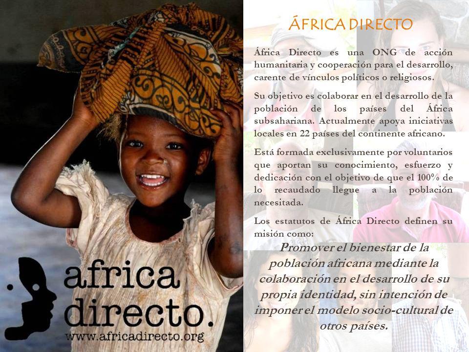 ÁFRICA DIRECTO África Directo es una ONG de acción humanitaria y cooperación para el desarrollo, carente de vínculos políticos o religiosos. Su objeti
