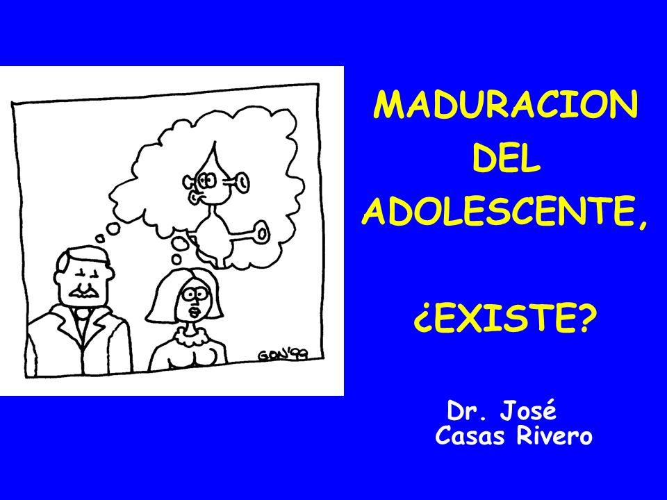MADURACION DEL ADOLESCENTE, ¿EXISTE? Dr. José Casas Rivero