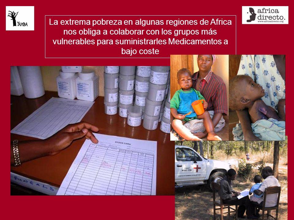 La extrema pobreza en algunas regiones de Africa nos obliga a colaborar con los grupos más vulnerables para suministrarles Medicamentos a bajo coste
