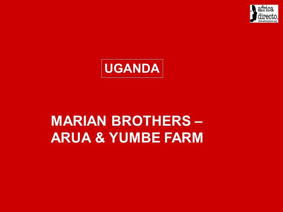 MARIAN BROTHERS – ARUA & YUMBE FARM UGANDA