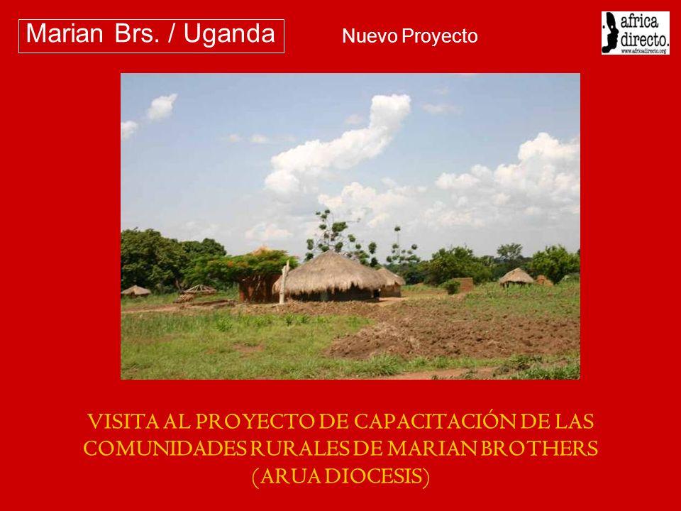 VISITA AL PROYECTO DE CAPACITACIÓN DE LAS COMUNIDADES RURALES DE MARIAN BROTHERS (ARUA DIOCESIS) Marian Brs. / Uganda Nuevo Proyecto