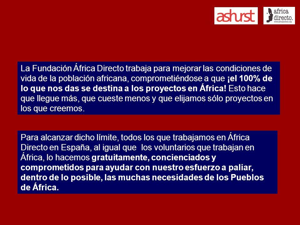 La Fundación África Directo trabaja para mejorar las condiciones de vida de la población africana, comprometiéndose a que ¡el 100% de lo que nos das s