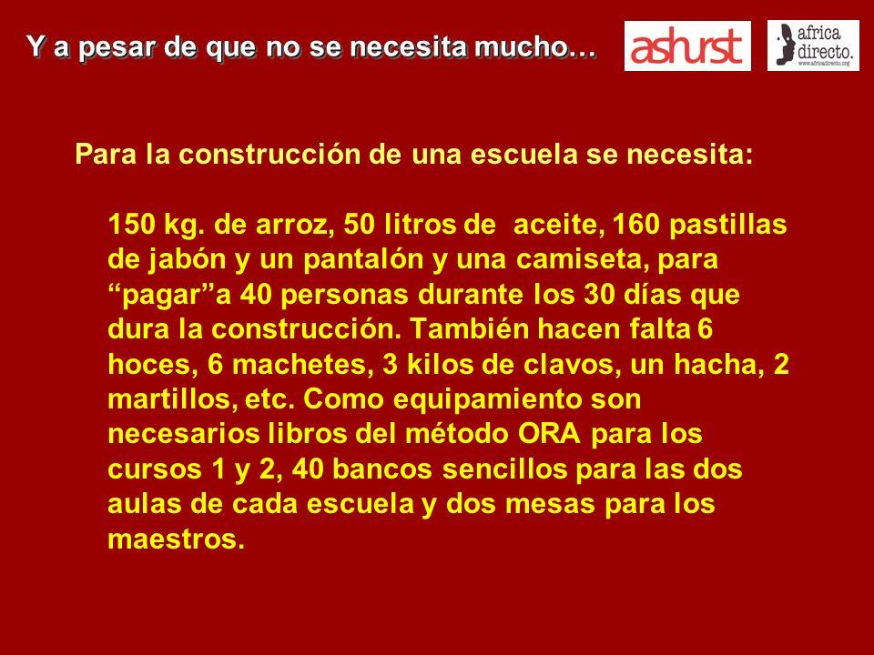 Para la construcción de una escuela se necesita: 150 kg. de arroz, 50 litros de aceite, 160 pastillas de jabón y un pantalón y una camiseta, para paga