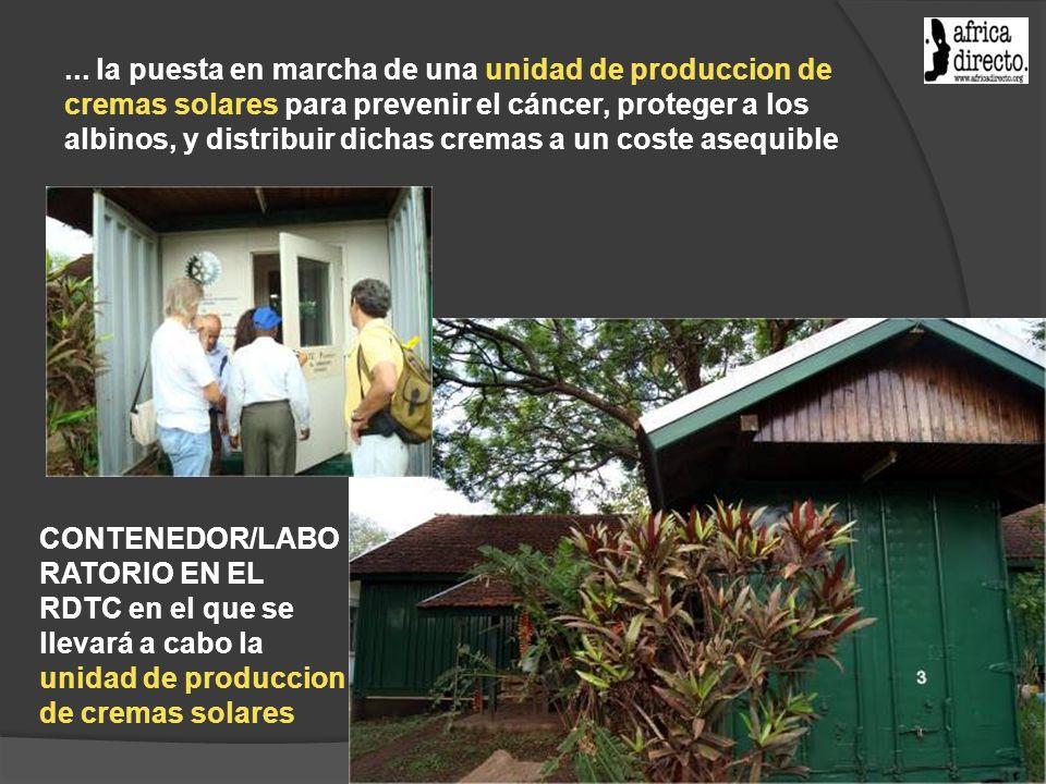 ... la puesta en marcha de una unidad de produccion de cremas solares para prevenir el cáncer, proteger a los albinos, y distribuir dichas cremas a un