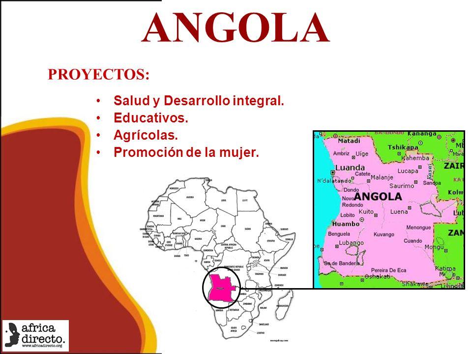 ANGOLA Salud y Desarrollo integral. Educativos. Agrícolas. Promoción de la mujer. PROYECTOS: