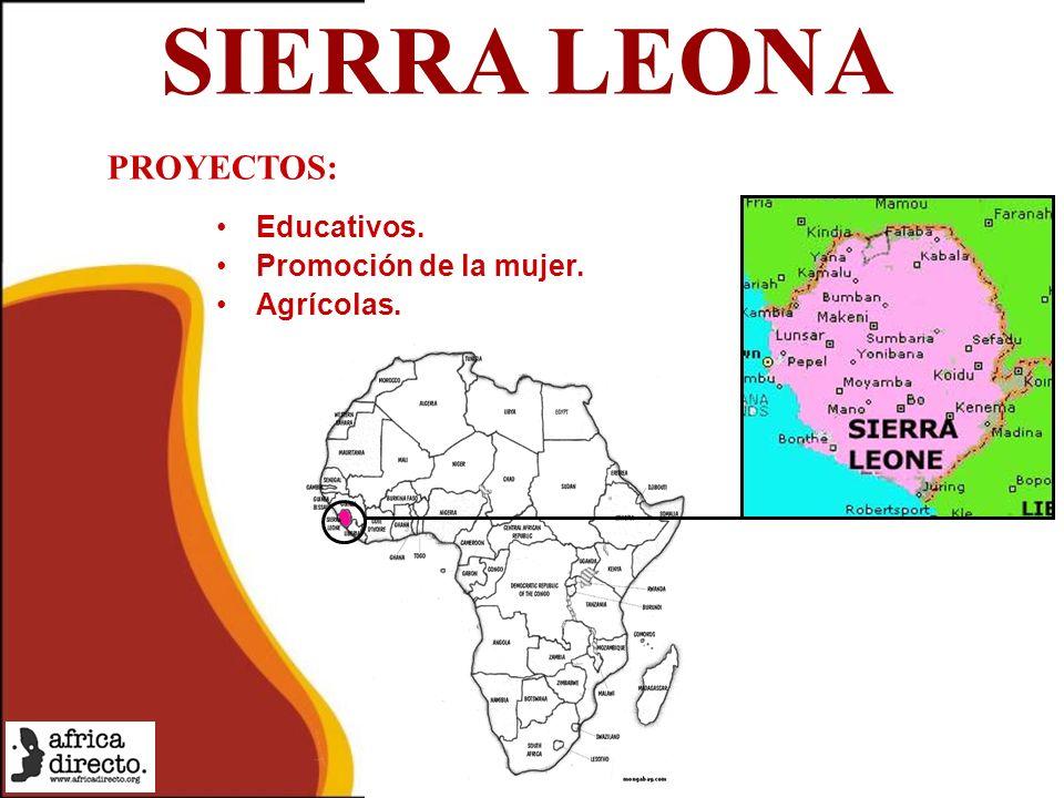 SIERRA LEONA Educativos. Promoción de la mujer. Agrícolas. PROYECTOS:
