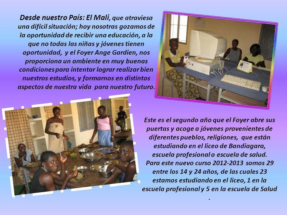 Desde nuestro País: El Mali, que atraviesa una difícil situación; hoy nosotras gozamos de la oportunidad de recibir una educación, a la que no todas l