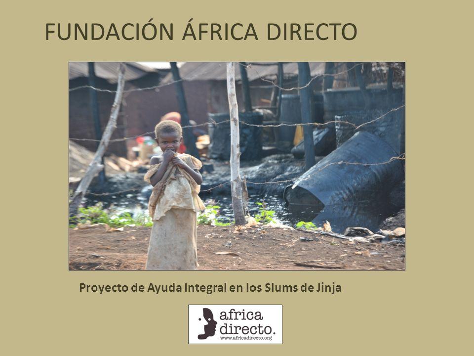 Proyecto de Ayuda Integral en los Slums de Jinja FUNDACIÓN ÁFRICA DIRECTO