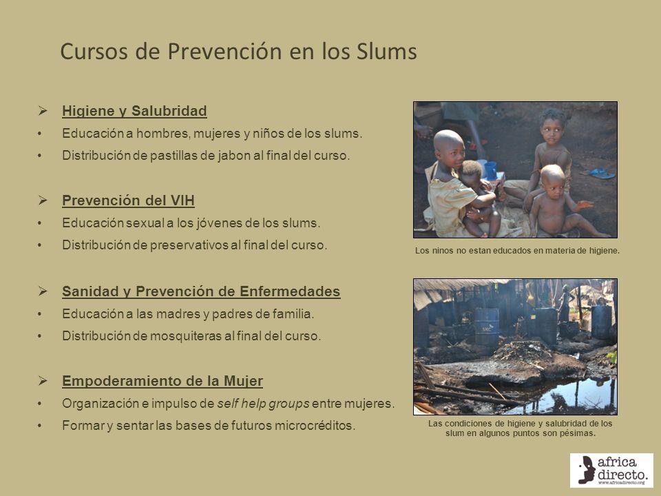 Cursos de Prevención en los Slums Higiene y Salubridad Educación a hombres, mujeres y niños de los slums. Distribución de pastillas de jabon al final