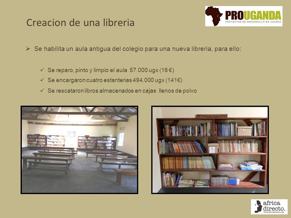 Creacion de una libreria Se habilita un aula antigua del colegio para una nueva libreria, para ello: Se reparo, pinto y limpio el aula 57.000 ugx (16 ) Se encargaron cuatro estanterias 494.000 ugx (141) Se rescataron libros almacenados en cajas llenos de polvo