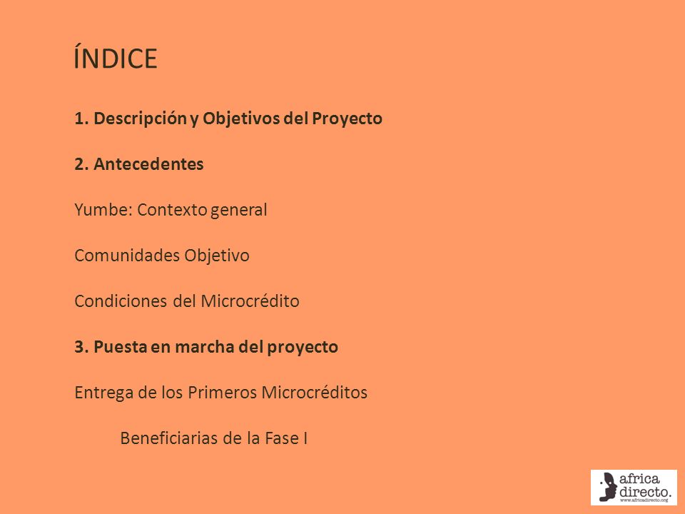 ÍNDICE 1. Descripción y Objetivos del Proyecto 2. Antecedentes Yumbe: Contexto general Comunidades Objetivo Condiciones del Microcrédito 3. Puesta en